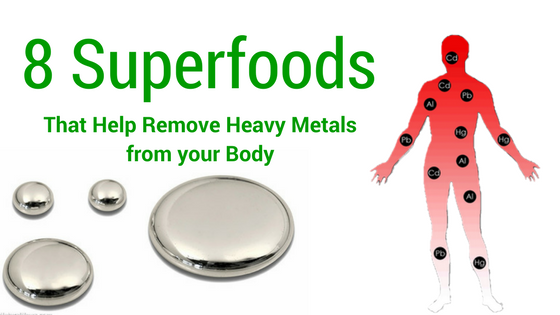 8 Superfoods that help remove heavy metals from the body